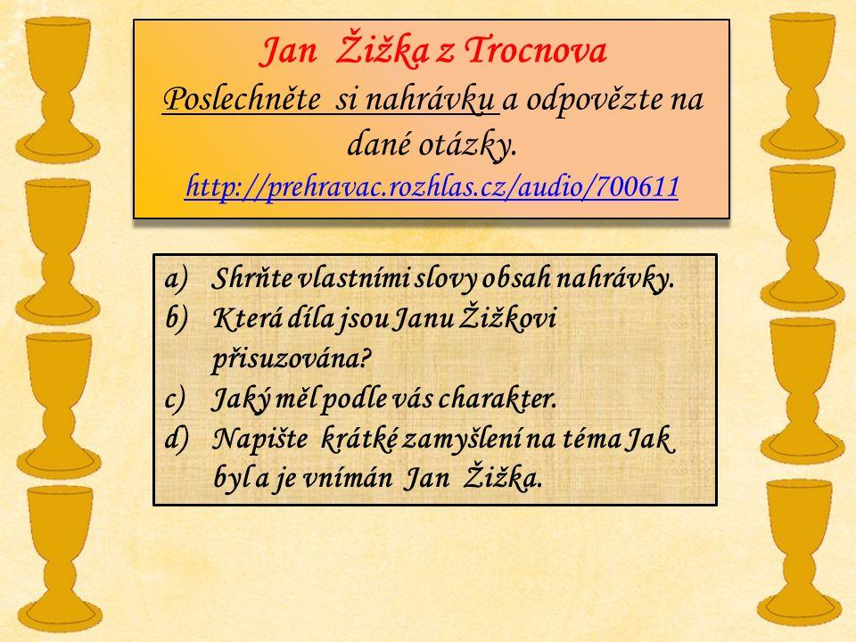 Jan Žižka z Trocnova Poslechněte si nahrávku a odpovězte na dané otázky. http://prehravac.rozhlas.cz/audio/700611 Jan Žižka z Trocnova Poslechněte si