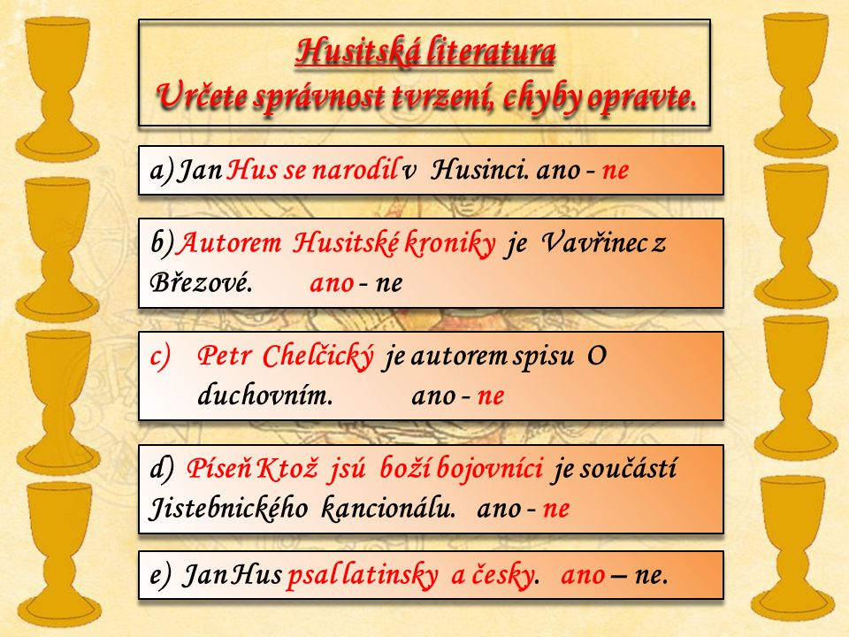 Husitská literatura Určete správnost tvrzení, chyby opravte. a) Jan Hus se narodil v Husinci. ano - ne b) Autorem Husitské kroniky je Vavřinec z Březo