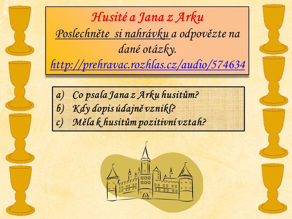 Husité a Jana z Arku Poslechněte si nahrávku a odpovězte na dané otázky. http://prehravac.rozhlas.cz/audio/574634 Husité a Jana z Arku Poslechněte si