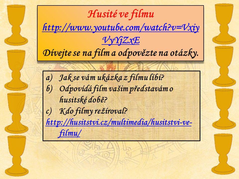Husité ve filmu http://www.youtube.com/watch?v=Vxiy VyYjZxE Dívejte se na film a odpovězte na otázky. Husité ve filmu http://www.youtube.com/watch?v=V