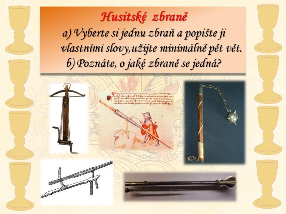 Husitské zbraně a) Vyberte si jednu zbraň a popište ji vlastními slovy,užijte minimálně pět vět.