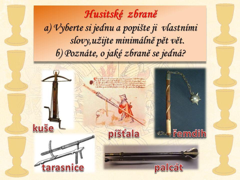 Husitské zbraně a) Vyberte si jednu a popište ji vlastními slovy,užijte minimálně pět vět. b) Poznáte, o jaké zbraně se jedná? Husitské zbraně a) Vybe