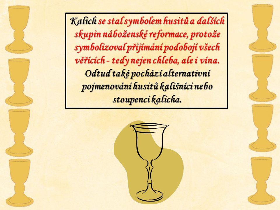 Kalich se stal symbolem husitů a dalších skupin náboženské reformace, protože symbolizoval přijímání podobojí všech věřících - tedy nejen chleba, ale i vína.