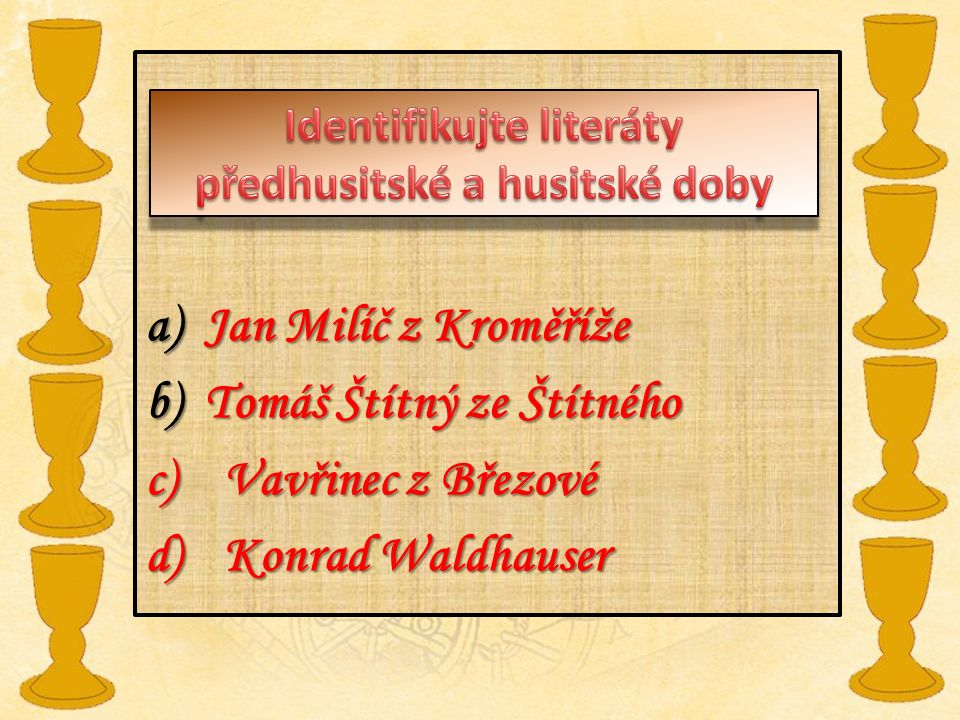 a) Jan Milíč z Kroměříže b) Tomáš Štítný ze Štítného c)Vavřinec z Březové d)Konrad Waldhauser