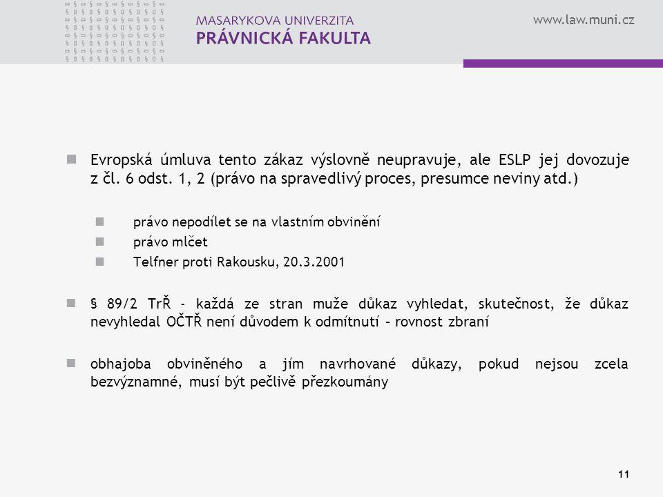 www.law.muni.cz Evropská úmluva tento zákaz výslovně neupravuje, ale ESLP jej dovozuje z čl.