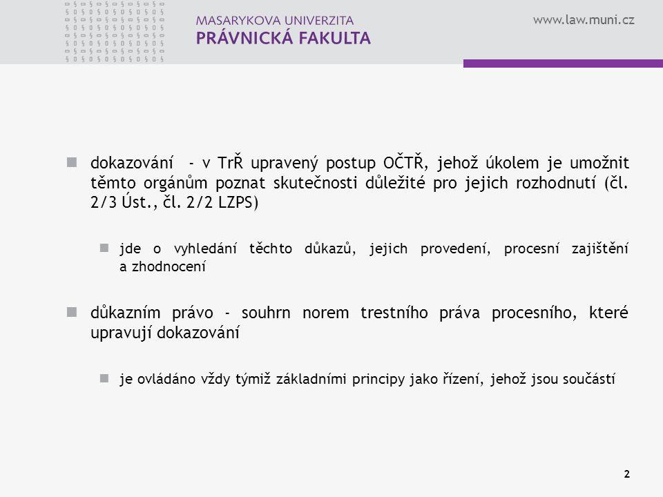 www.law.muni.cz důkaz - každý přímý a nepřímý poznatek, který OČTŘ získal o předmětu důkazu z kteréhokoliv důkazního prostředku v průběhu procesního dokazování jde o výsledné informace získané provedením konkrétního důkazního prostředku; např.