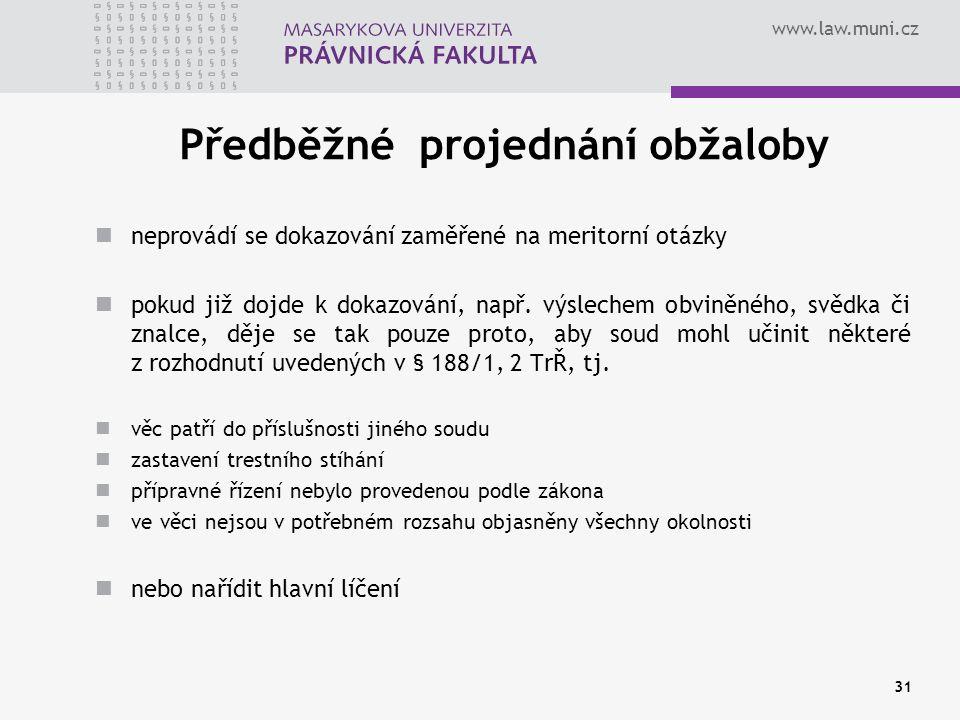 www.law.muni.cz Předběžné projednání obžaloby neprovádí se dokazování zaměřené na meritorní otázky pokud již dojde k dokazování, např.