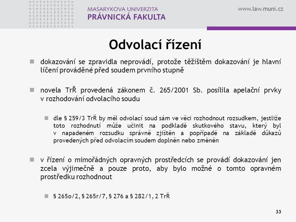 www.law.muni.cz Odvolací řízení dokazování se zpravidla neprovádí, protože těžištěm dokazování je hlavní líčení prováděné před soudem prvního stupně novela TrŘ provedená zákonem č.