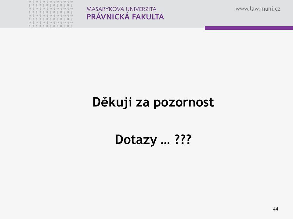 www.law.muni.cz Děkuji za pozornost Dotazy … ??? 44