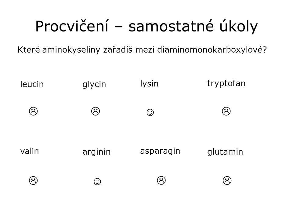 Procvičení – samostatné úkoly Které aminokyseliny zařadíš mezi diaminomonokarboxylové? glycinleucin lysin tryptofan valin arginin asparagin glutamin 