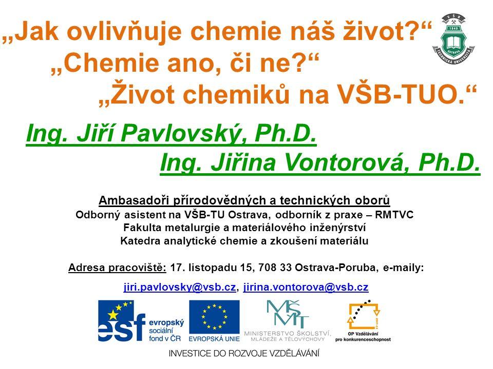 """""""Jak ovlivňuje chemie náš život """"Chemie ano, či ne """"Život chemiků na VŠB-TUO. Ing."""