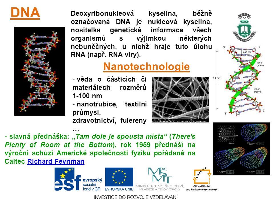 DNA Deoxyribonukleová kyselina, běžně označovaná DNA je nukleová kyselina, nositelka genetické informace všech organismů s výjimkou některých nebuněčných, u nichž hraje tuto úlohu RNA (např.