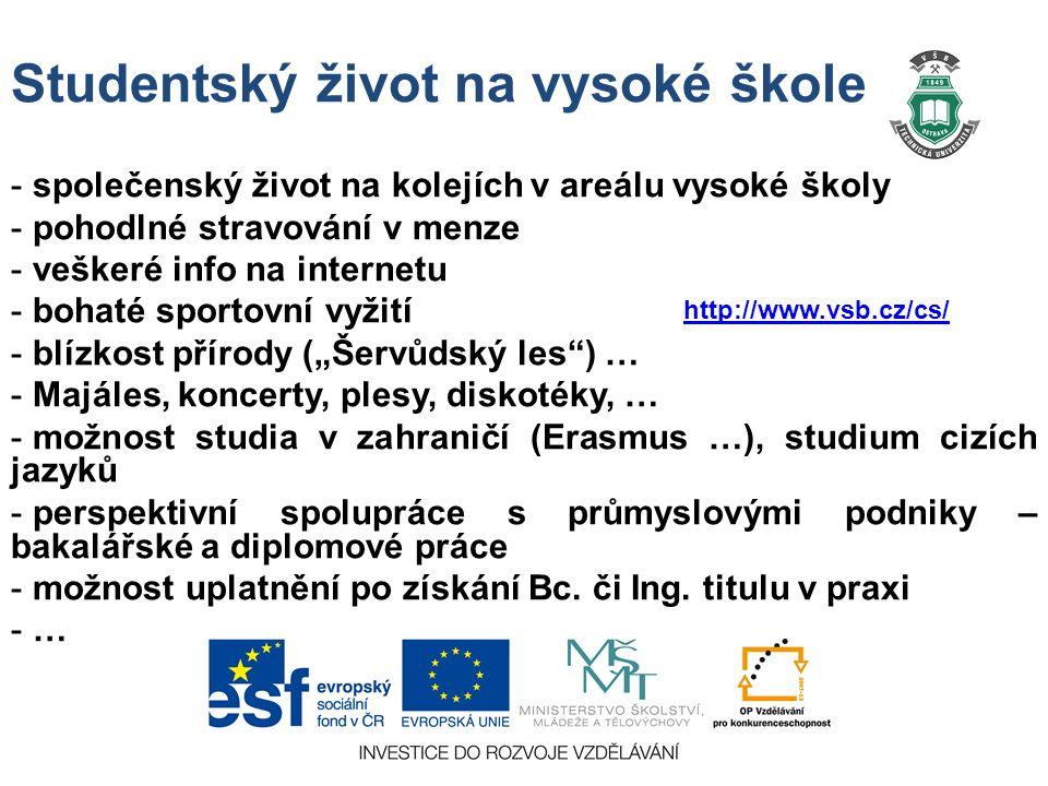 """Studentský život na vysoké škole … - společenský život na kolejích v areálu vysoké školy - pohodlné stravování v menze - veškeré info na internetu - bohaté sportovní vyžití - blízkost přírody (""""Šervůdský les ) … - Majáles, koncerty, plesy, diskotéky, … - možnost studia v zahraničí (Erasmus …), studium cizích jazyků - perspektivní spolupráce s průmyslovými podniky – bakalářské a diplomové práce - možnost uplatnění po získání Bc."""