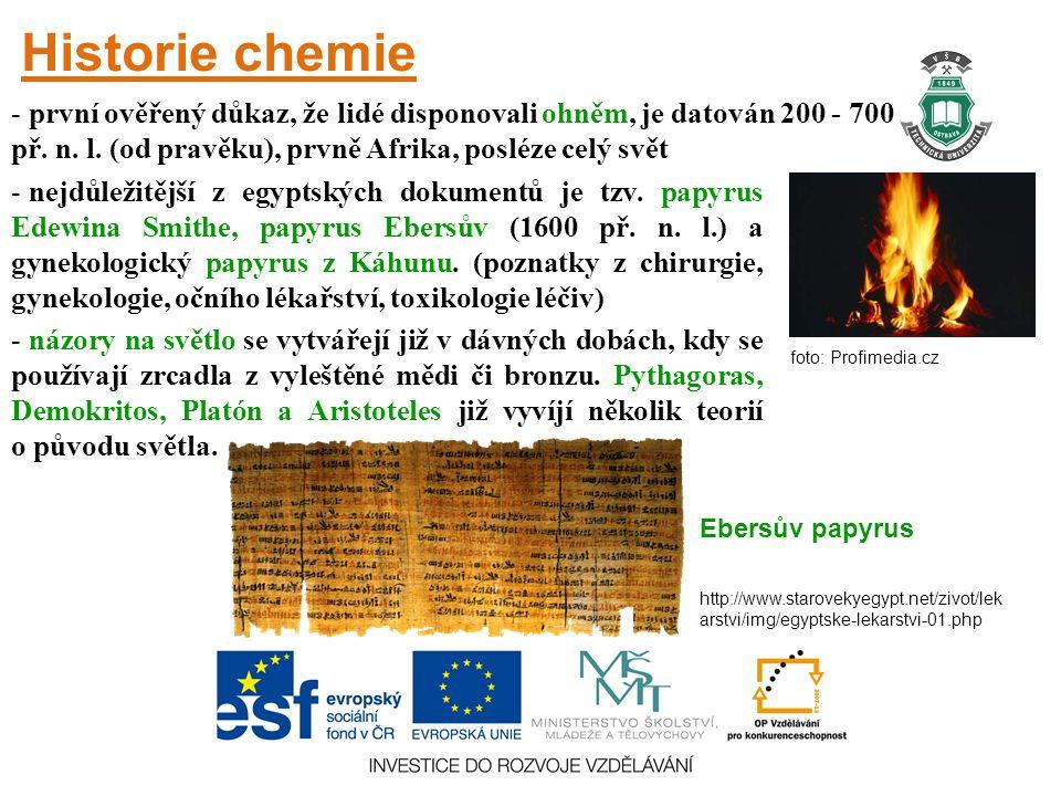 Historie chemie - první ověřený důkaz, že lidé disponovali ohněm, je datován 200 - 700 tisíc let př.