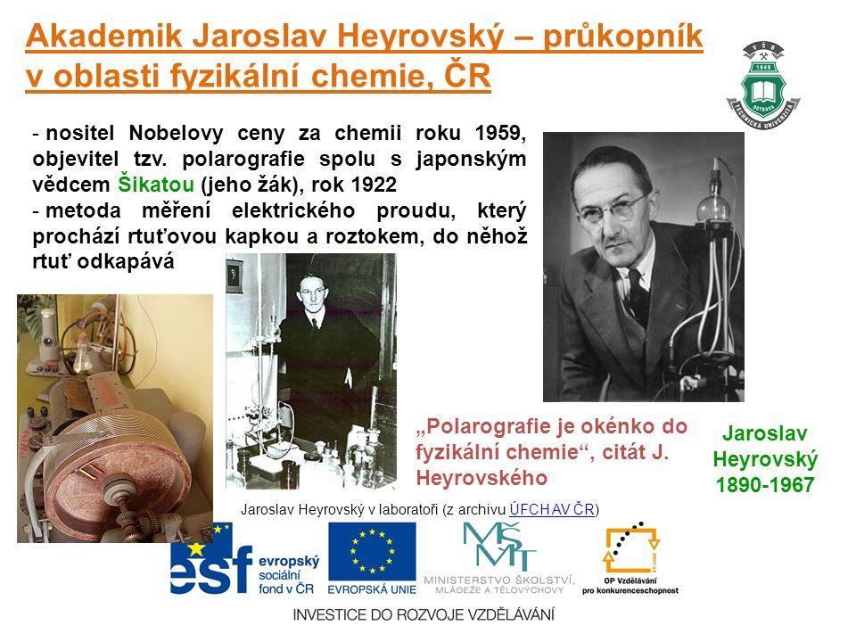 Akademik Jaroslav Heyrovský – průkopník v oblasti fyzikální chemie, ČR Jaroslav Heyrovský 1890-1967 - nositel Nobelovy ceny za chemii roku 1959, objevitel tzv.