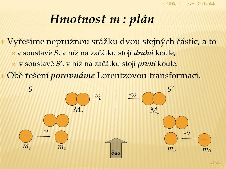 Hmotnost m : plán  Vyřešíme nepružnou srážku dvou stejných částic, a to  v soustavě S, v níž na začátku stojí druhá koule,  v soustavě S ', v níž na začátku stojí první koule.
