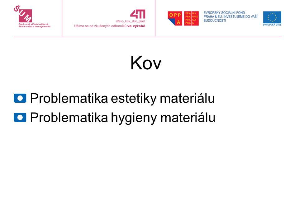 Kov Problematika estetiky materiálu Problematika hygieny materiálu