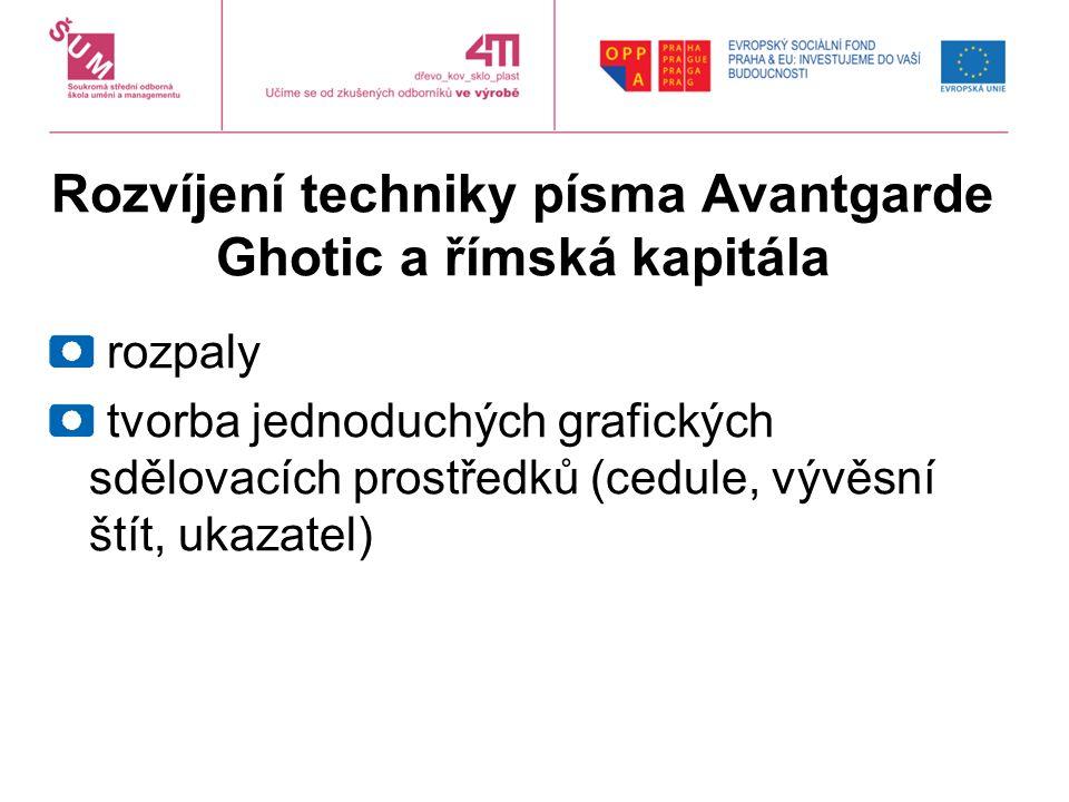 Rozvíjení techniky písma Avantgarde Ghotic a římská kapitála rozpaly tvorba jednoduchých grafických sdělovacích prostředků (cedule, vývěsní štít, ukazatel)