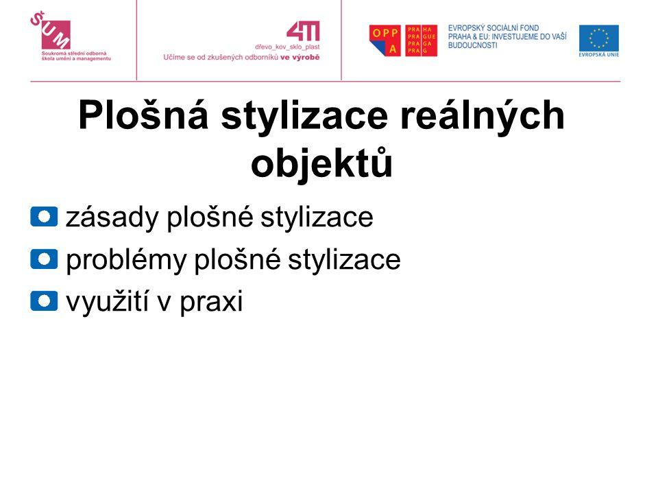 Plošná stylizace reálných objektů zásady plošné stylizace problémy plošné stylizace využití v praxi