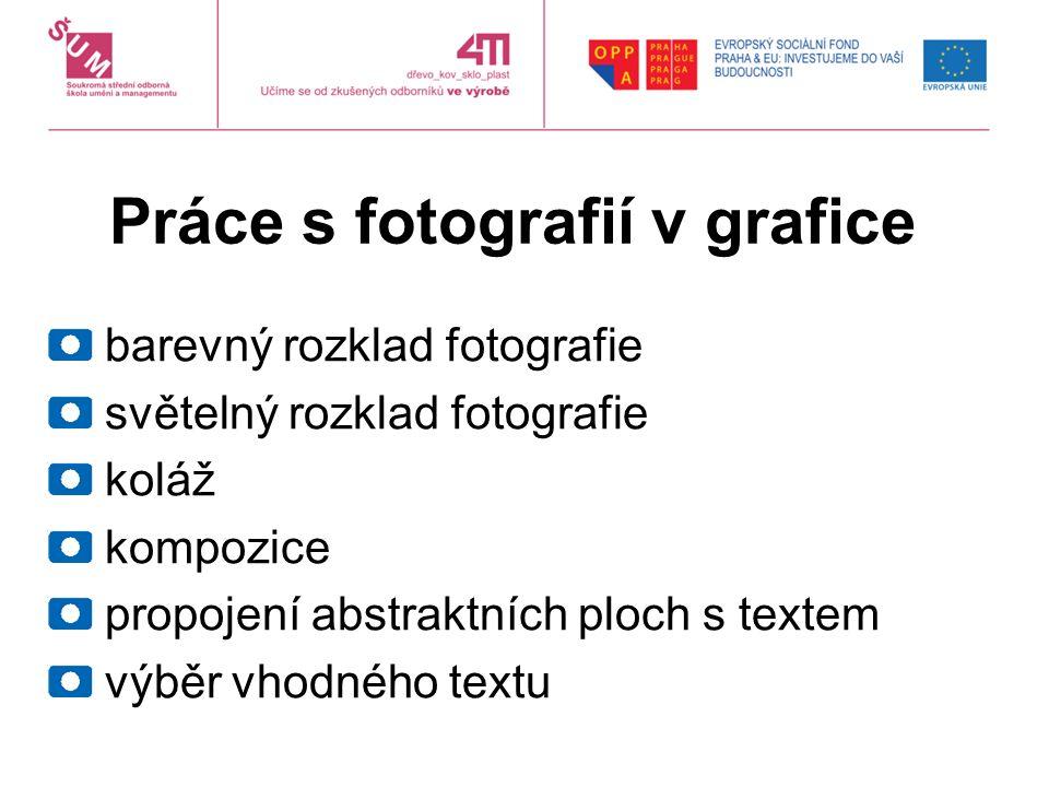 Práce s fotografií v grafice barevný rozklad fotografie světelný rozklad fotografie koláž kompozice propojení abstraktních ploch s textem výběr vhodného textu