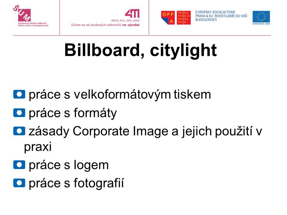 Billboard, citylight práce s velkoformátovým tiskem práce s formáty zásady Corporate Image a jejich použití v praxi práce s logem práce s fotografií