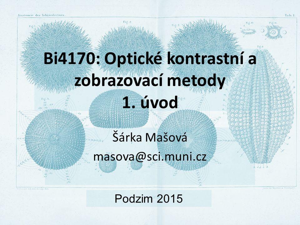 Bi4170: Optické kontrastní a zobrazovací metody 1. úvod Šárka Mašová masova@sci.muni.cz Podzim 2015