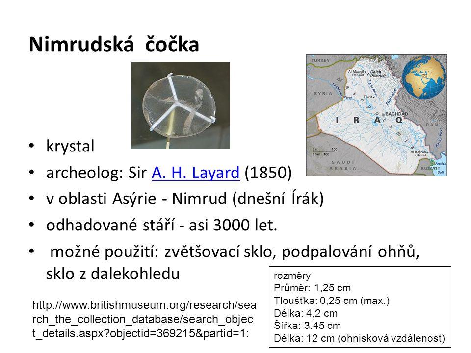 Nimrudská čočka krystal archeolog: Sir A. H. Layard (1850)A. H. Layard v oblasti Asýrie - Nimrud (dnešní Írák) odhadované stáří - asi 3000 let. možné