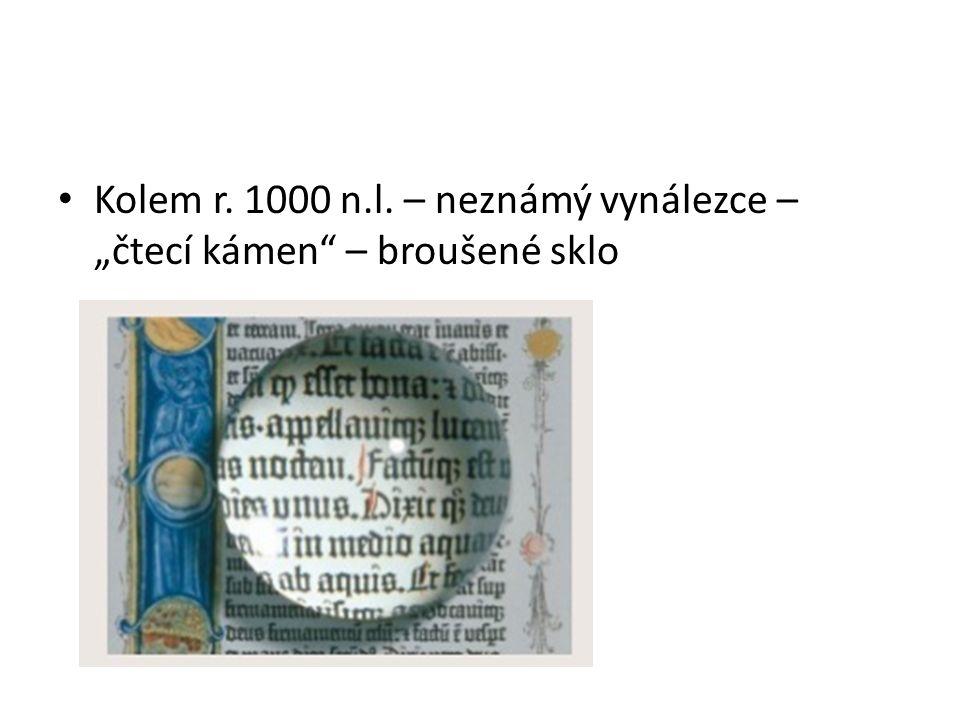 """Kolem r. 1000 n.l. – neznámý vynálezce – """"čtecí kámen"""" – broušené sklo"""
