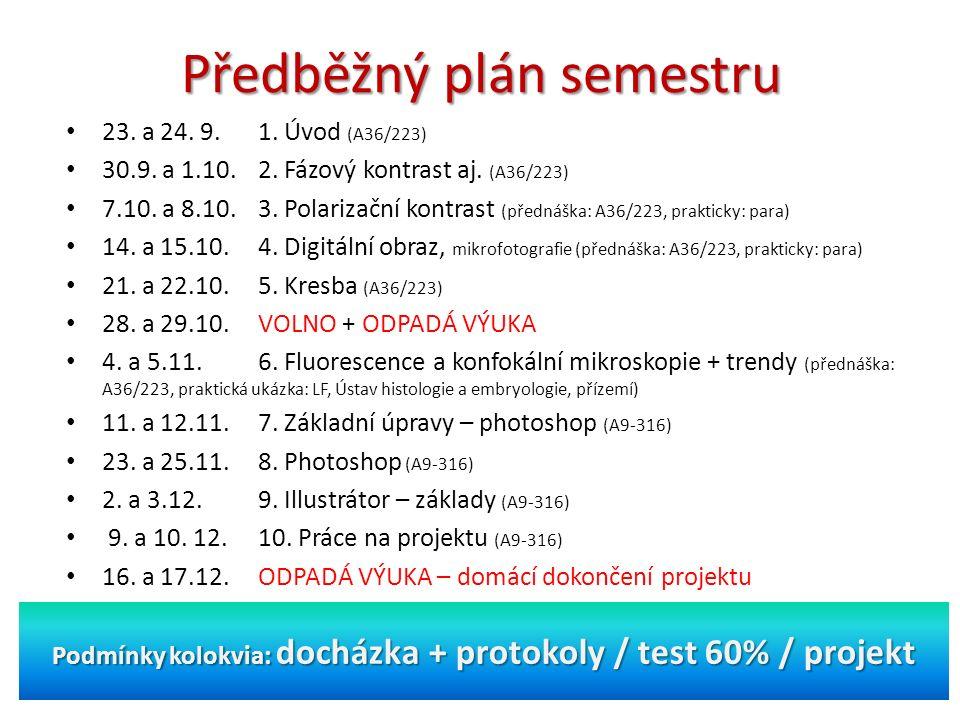 Předběžný plán semestru 23. a 24. 9. 1. Úvod (A36/223) 30.9. a 1.10.2. Fázový kontrast aj. (A36/223) 7.10. a 8.10.3. Polarizační kontrast (přednáška: