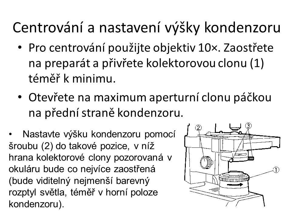 Centrování a nastavení výšky kondenzoru Pro centrování použijte objektiv 10×. Zaostřete na preparát a přivřete kolektorovou clonu (1) téměř k minimu.