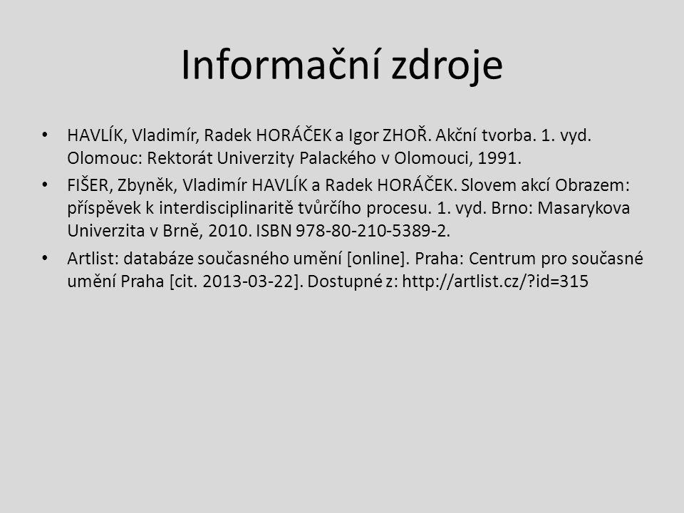 Informační zdroje HAVLÍK, Vladimír, Radek HORÁČEK a Igor ZHOŘ. Akční tvorba. 1. vyd. Olomouc: Rektorát Univerzity Palackého v Olomouci, 1991. FIŠER, Z