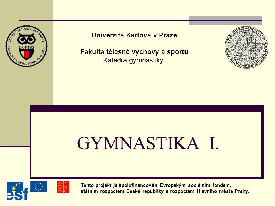 GYMNASTIKA I. Univerzita Karlova v Praze Fakulta tělesné výchovy a sportu Katedra gymnastiky Tento projekt je spolufinancován Evropským sociálním fond