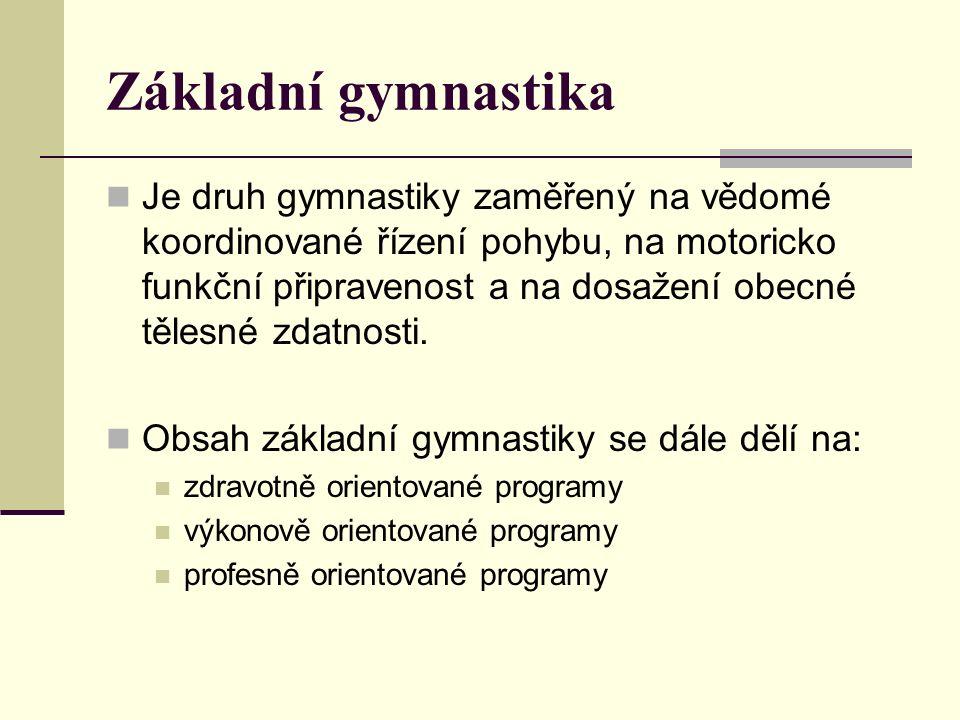 Základní gymnastika Je druh gymnastiky zaměřený na vědomé koordinované řízení pohybu, na motoricko funkční připravenost a na dosažení obecné tělesné z