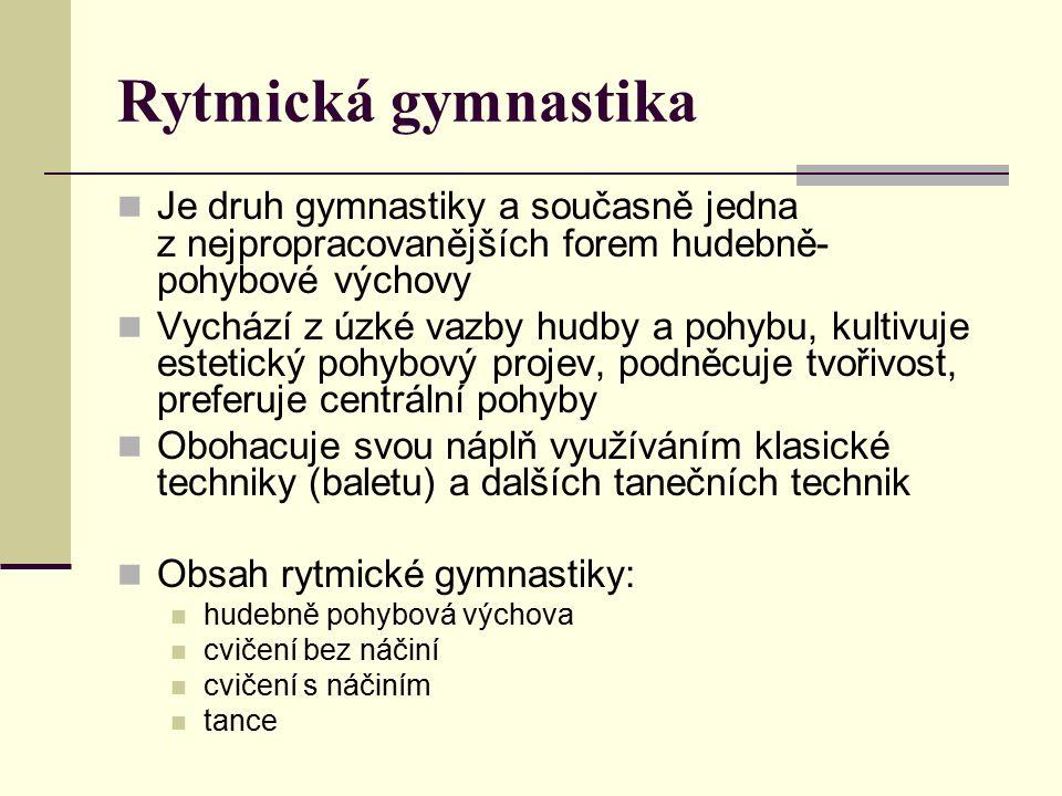 Rytmická gymnastika Je druh gymnastiky a současně jedna z nejpropracovanějších forem hudebně- pohybové výchovy Vychází z úzké vazby hudby a pohybu, ku