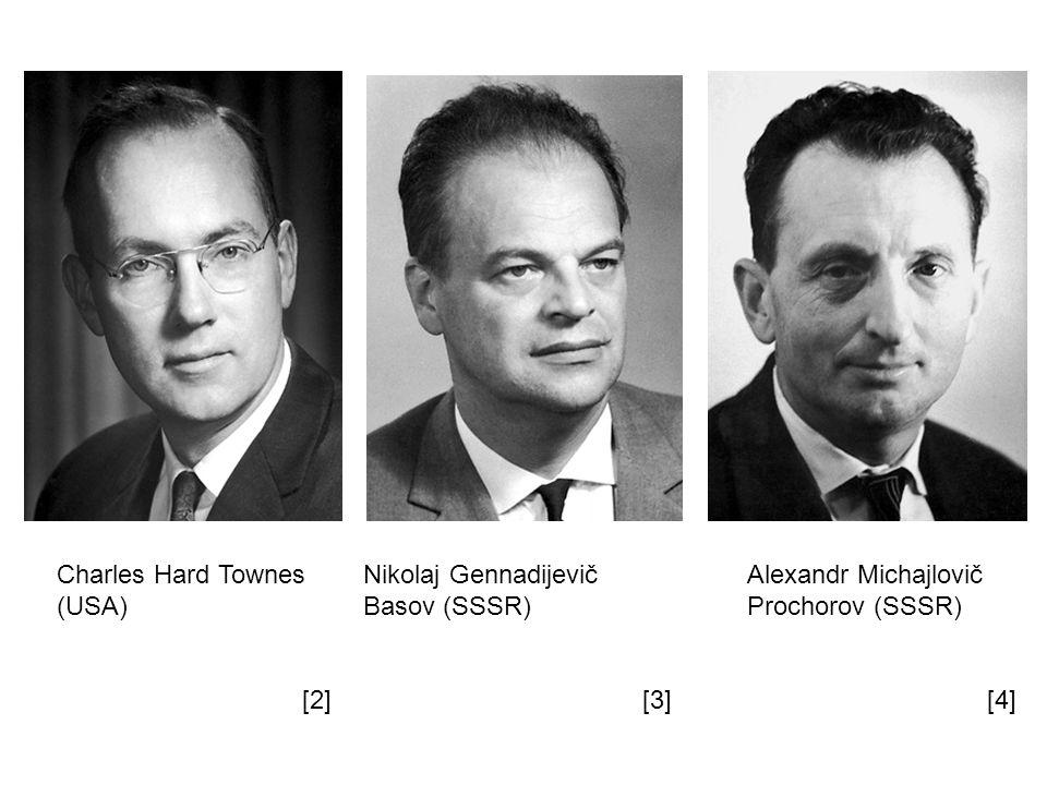 Charles Hard Townes (USA) Nikolaj Gennadijevič Basov (SSSR) Alexandr Michajlovič Prochorov (SSSR) [2][3][4]