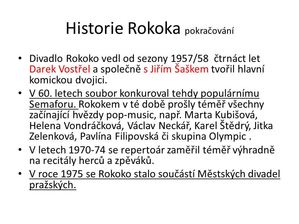 Historie Rokoka pokračování Divadlo Rokoko vedl od sezony 1957/58 čtrnáct let Darek Vostřel a společně s Jiřím Šaškem tvořil hlavní komickou dvojici.