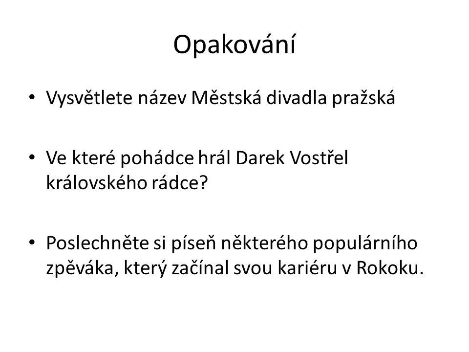 Opakování Vysvětlete název Městská divadla pražská Ve které pohádce hrál Darek Vostřel královského rádce.