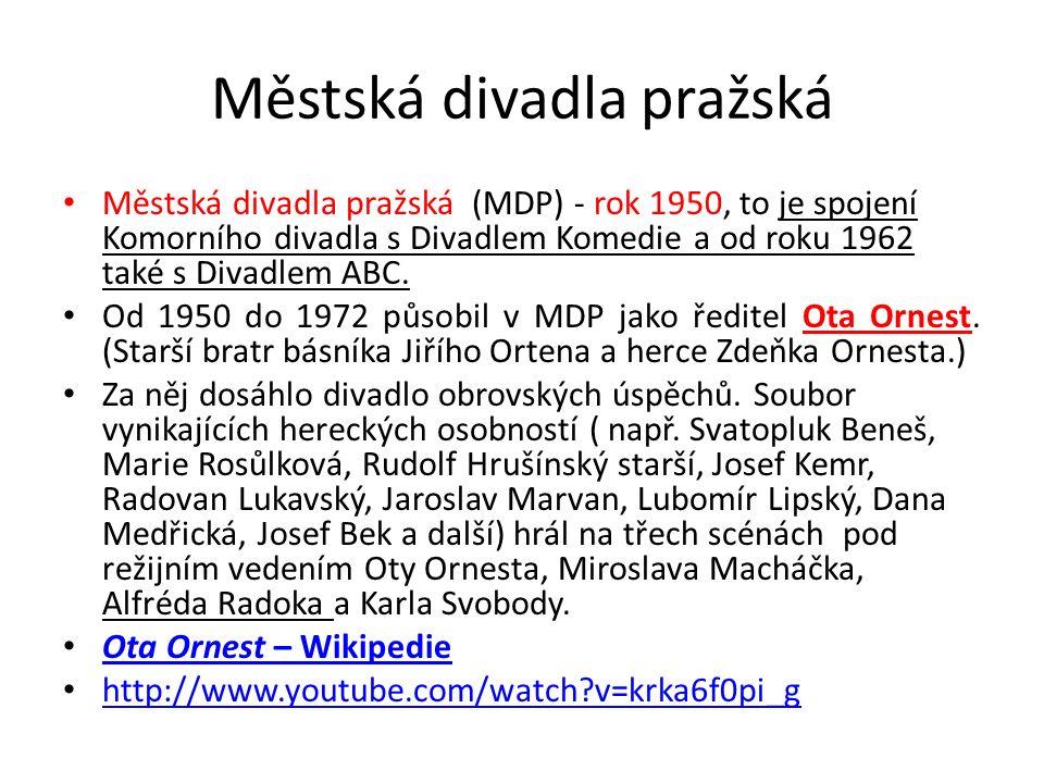 Městská divadla pražská Městská divadla pražská (MDP) - rok 1950, to je spojení Komorního divadla s Divadlem Komedie a od roku 1962 také s Divadlem ABC.