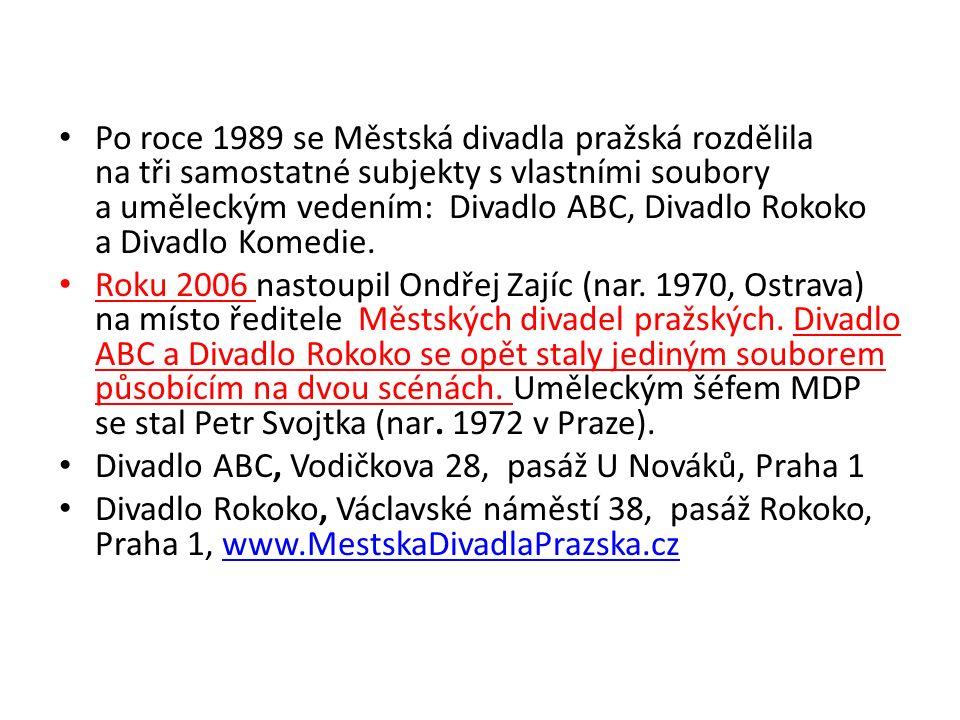 Po roce 1989 se Městská divadla pražská rozdělila na tři samostatné subjekty s vlastními soubory a uměleckým vedením: Divadlo ABC, Divadlo Rokoko a Divadlo Komedie.
