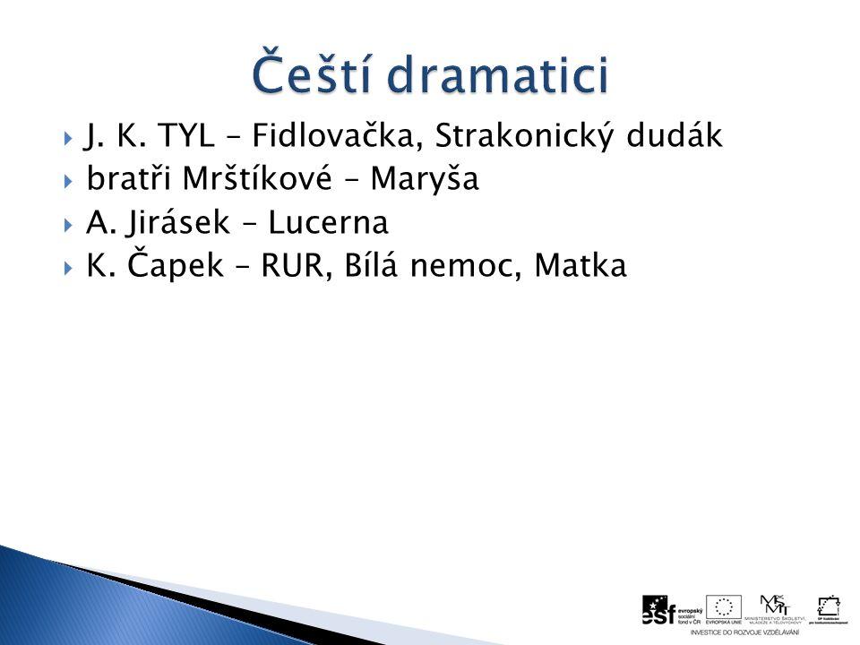  J. K. TYL – Fidlovačka, Strakonický dudák  bratři Mrštíkové – Maryša  A.