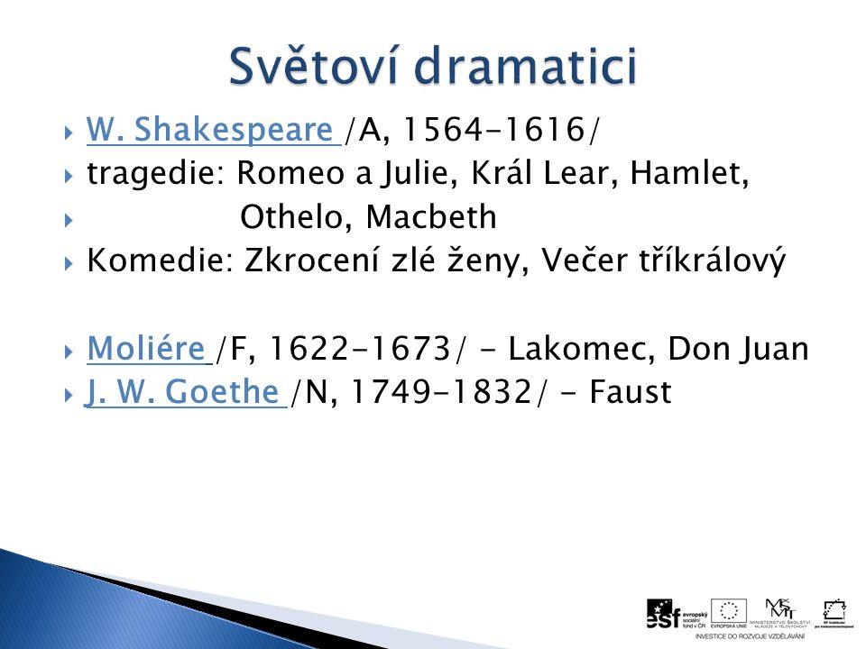  W. Shakespeare /A, 1564-1616/  tragedie: Romeo a Julie, Král Lear, Hamlet,  Othelo, Macbeth  Komedie: Zkrocení zlé ženy, Večer tříkrálový  Molié