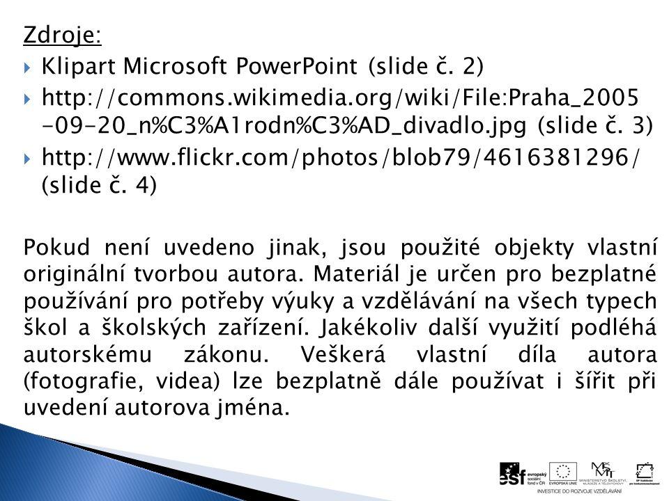 Zdroje:  Klipart Microsoft PowerPoint (slide č. 2)  http://commons.wikimedia.org/wiki/File:Praha_2005 -09-20_n%C3%A1rodn%C3%AD_divadlo.jpg (slide č.