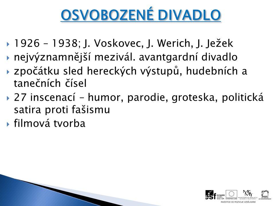  1926 – 1938; J. Voskovec, J. Werich, J. Ježek  nejvýznamnější mezivál. avantgardní divadlo  zpočátku sled hereckých výstupů, hudebních a tanečních