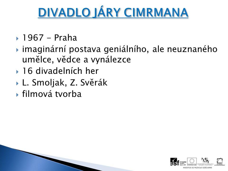  1967 - Praha  imaginární postava geniálního, ale neuznaného umělce, vědce a vynálezce  16 divadelních her  L. Smoljak, Z. Svěrák  filmová tvorba