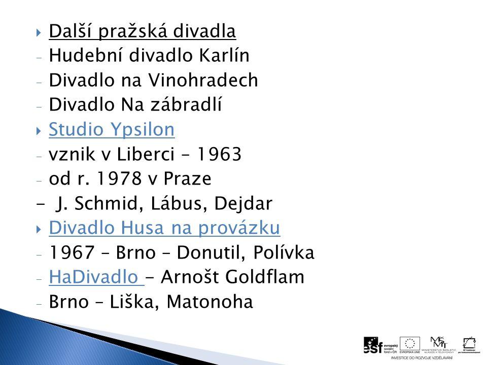  Další pražská divadla - Hudební divadlo Karlín - Divadlo na Vinohradech - Divadlo Na zábradlí  Studio Ypsilon - vznik v Liberci – 1963 - od r.