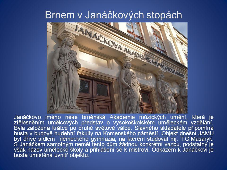 Brnem v Janáčkových stopách Janáčkovo jméno nese brněnská Akademie múzických umění, která je ztělesněním umělcových představ o vysokoškolském uměleckém vzdělání.