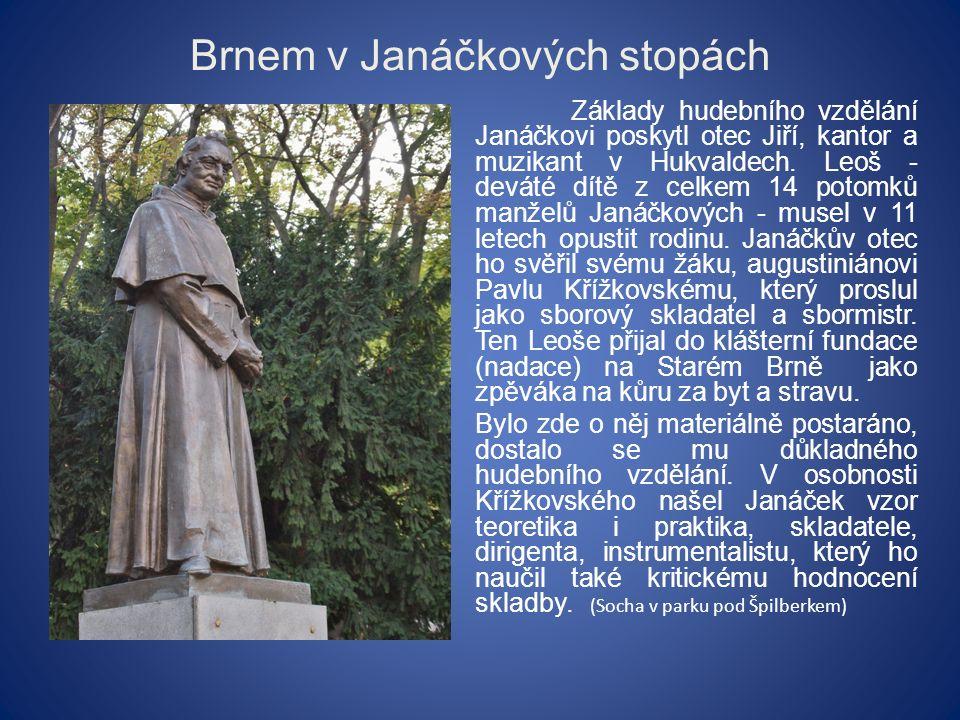 Brnem v Janáčkových stopách Na Janáčka mělo vliv prostředí augustiniánského kláštera, v jehož čele stál osvícený prelát Cyril Napp, jehož vystřídal Gregor Mendel.