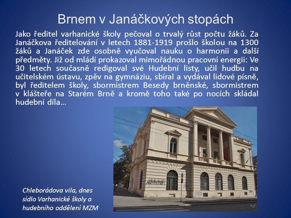 Brnem v Janáčkových stopách Jako ředitel varhanické školy pečoval o trvalý růst počtu žáků.
