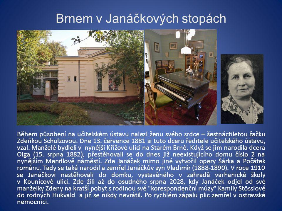 Brnem v Janáčkových stopách Během působení na učitelském ústavu nalezl ženu svého srdce – šestnáctiletou žačku Zdeňkou Schulzovou.