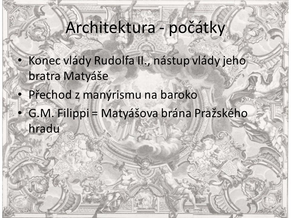 Architektura - počátky Konec vlády Rudolfa II., nástup vlády jeho bratra Matyáše Přechod z manýrismu na baroko G.M.